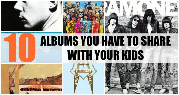 TOP TEN ALBUMS TO SHARE WITH YOUR KIDS